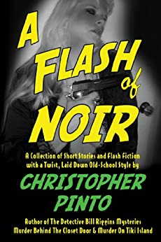 A Flash of Noir: Flash Fiction & Very Short Stories with a Twist by [Pinto, Christopher]