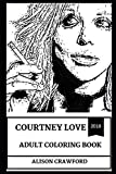 Courtney Love Adult Coloring Book: Legendary Female Punk and Grunge Diva and Kurt Cobain's Wife, Acclaimed Actress and Manga Writer Inspired Adult Coloring Book (Courtney Love Books)