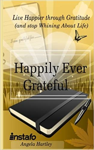Book Happily Ever Grateful: Live Happier through Gratitude...(and Stop Whining About Life)