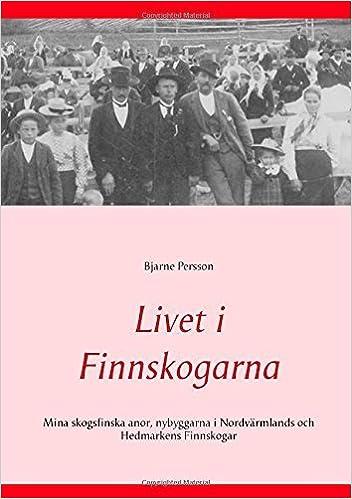 Book Livet i Finnskogarna by Bjarne Persson (2014-11-24)