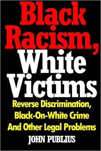 Black racism white victims reverse discrimination black on white crime and other legal problems