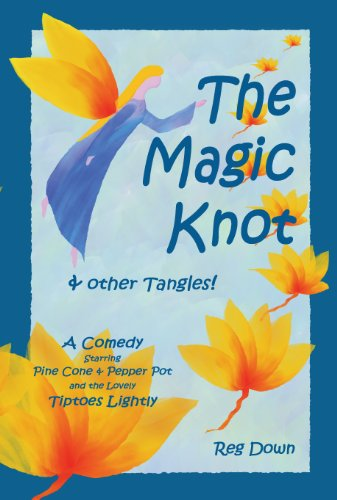 (The Magic Knot ~ and other tangles!: A Comedy starring Pine Cone and Pepper Pot and the lovely Tiptoes Lightly)