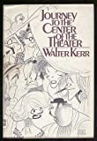Journey to the Center of the Theater, Walter Kerr, 0394503600