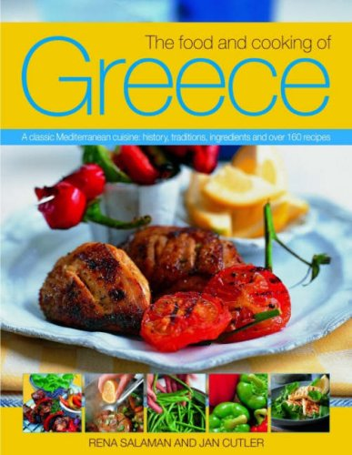 The Food and Cooking of Greece: A Classic Mediterranean Cuisine: History, Traditions, Ingredients and over 150 Recipes by Sara Nassopoulos