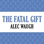 The Fatal Gift   Alec Waugh