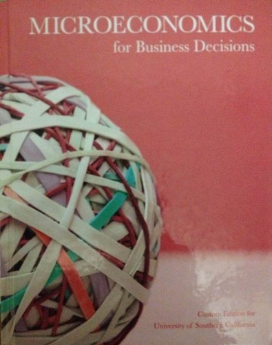 Microeconomics for Business Decisions [Custom Edition for USC]