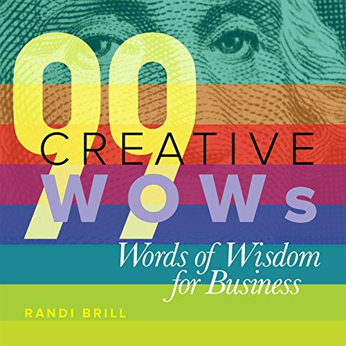 99 Creative WOWs Words of Wisdom for Business - Motivational Gift Idea for Entrepreneurs, Business Owners, and Creative Thinkers (Ideas Wow Gift)