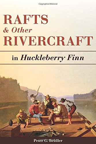 Rafts and Other Rivercraft: in Huckleberry Finn (Mark Twain and His Circle) (Satire In The Adventures Of Huckleberry Finn)