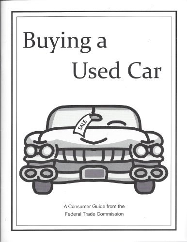 Buying a Used Car : A Consumer Guide From the Federal Trade Commission