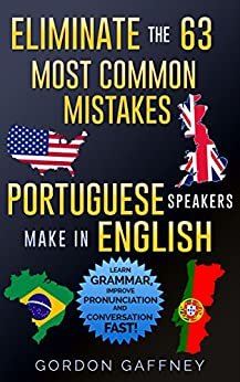 Eliminate the 63 Most Common Mistakes Portuguese Speakers Make in English: Learn Grammar, Improve Pronunciation and Conversation Fast! (English Edition) por [Gaffney, Gordon]