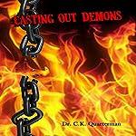 Casting Out Demons | Dr. CK Quarterman