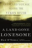 img - for A Land Gone Lonesome: In Search of Blood and Thunder Along the Yukon River by O'Neill (5-Jun-2007) Paperback book / textbook / text book