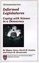 Informed Legislatures: Coping with Science in a Democracy (CSIA Occasional Papers; 11)