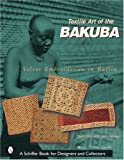img - for Textile Art of the Bakuba: Velvet Embroideries in Raffia (Schiffer Book for Designers & Collectors) book / textbook / text book