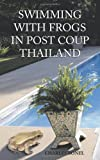 img - for Swimming With Frogs In Post Coup Thailand book / textbook / text book
