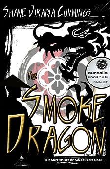 The Smoke Dragon (The Adventures of Yamabushi Kaidan Book 1) by [Cummings, Shane Jiraiya]