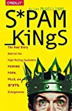 img - for Spam Kings: The Real Story Behind the High-Rolling Hucksters Pushing Porn, Pills, and %*@)# Enlargements 1st edition by McWilliams, Brian S (2014) Paperback book / textbook / text book