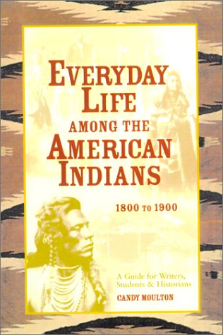 Everyday Life Among the American Indians: 1800 to 1900 (Writer's Guide to Everyday Life Series) PDF