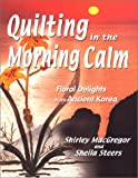 Quilting in the Morning Calm, Shirley MacGregor and Sheila Steers, 0967143330
