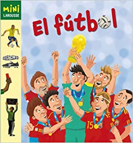 El futbol / Soccer (Mini) (Spanish Edition): Vincent Desplanche: 9788415411161: Amazon.com: Books