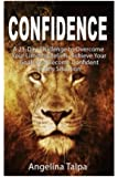 Confidence: A 21-Day Challenge to Overcome Your Limiting Beliefs, Achieve Your Goals and Become Confident In Any Situation