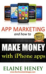App Marketing and How to Make Money with iPhone Apps (Chocolate Lab Apps iPhone App Development Book 2)