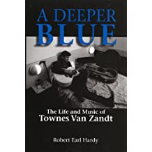A Deeper Blue: The Life and Music of Townes Van Zandt (North Texas Lives of Musician Series Book 1)