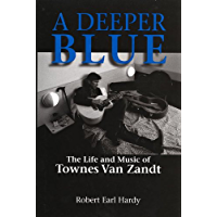 A Deeper Blue: The Life and Music of Townes Van Zandt (North Texas Lives of Musician Series Book 1) book cover