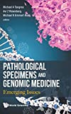 Pathological Specimens and Genomic Medicine: Emerging Issues