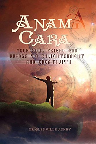 Anam Cara: Your Soul Friend and Bridge to Enlightenment and Creativity by [Ashby, Glenville]