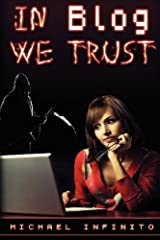 In Blog We Trust by Infinito, Michael (2013) Paperback