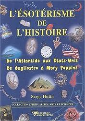 L'ésotérisme de l'histoire : De l'Atlantide aux Etats-Unis - De Cagliostro à Mary Poppins