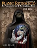 Planet Rothschild: The Forbidden History of the New World Order (WW2-2015): Volume 2