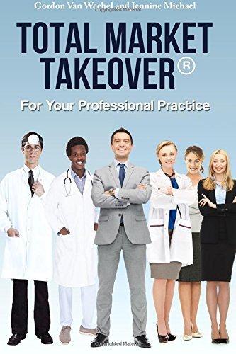 Read Online Total Market Takeover? For Your Professional Practice by Gordon Van Wechel (2016-03-23) ebook