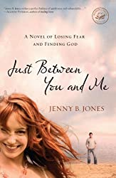Just Between You and Me: A Novel of Losing Fear and Finding God (Women of Faith (Thomas Nelson)) by Jones, Jenny B. (2009) Paperback