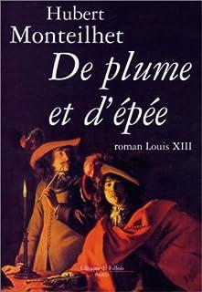 De plume et d'épée : roman [Louis XIII], Monteilhet, Hubert