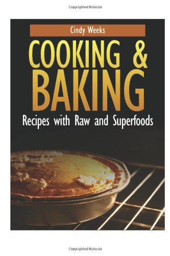 Cooking and Baking: Recipes with Raw and Superfoods by Cindy Weeks