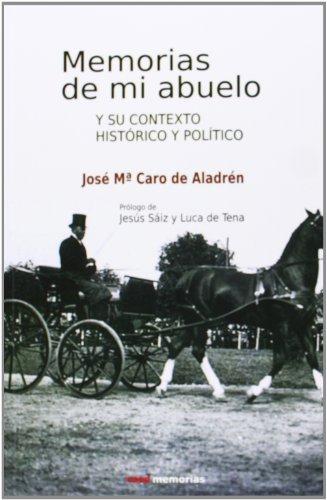 Memorias de mi abuelo y su contexto histórico y político (Memorias (csed)) por Caro de Aladrén, José María,Sáiz de Luca de Tena, Jesús
