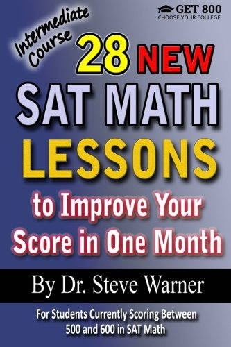 28 New SAT Math Lessons to Improve Your Score in One Month - Intermediate Course: For Students Currently Scoring Between 500 and 600 in SAT Math