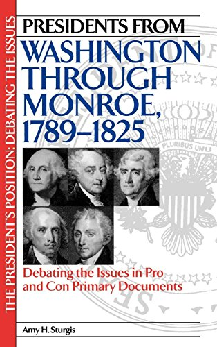 Presidents from Washington through Monroe, 1789-1825: Debating the Issues in Pro and Con Primary Documents (The Presiden