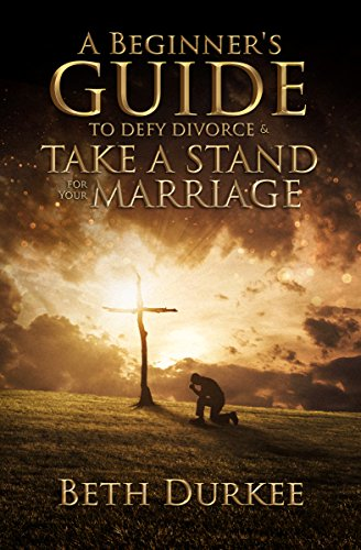 A Beginner's Guide to Defy Divorce and Take a Stand for Your Marriage by [Durkee, Beth]