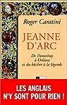 Jeanne d'Arc: De Domrémy à Orléans et du bûcher à la légende par Caratini