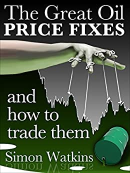 The Great Oil Price Fixes And How To Trade Them by [Watkins, Simon]