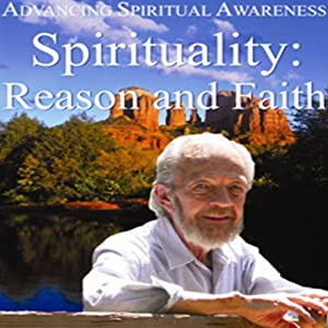 Advancing Spiritual Awareness: Spirituality: Reason and Faith Speech