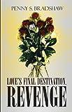 Love's Final Destination, Revenge, Penny S. Bradshaw, 1448955297