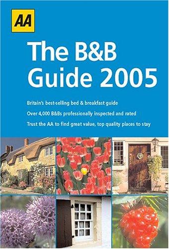 AA 2005 The B&B Guide (AA Bed & Breakfast Guide)...