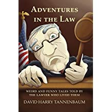 Adventures in The Law: Weird And Funny Tales Told By The Lawyer Who Lived Them