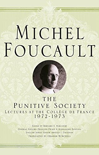 The Punitive Society: Lectures at the Collge de France, 1972-1973 (Michel Foucault, Lectures at the Collge de France)