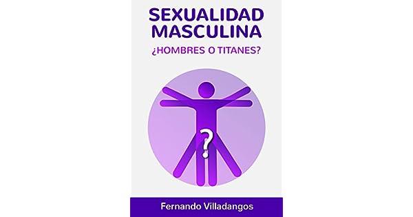 Amazon.com: Sexualidad masculina: ¿Hombres o titanes ...