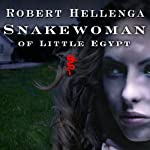Snakewoman of Little Egypt: A Novel | Robert Hellenga